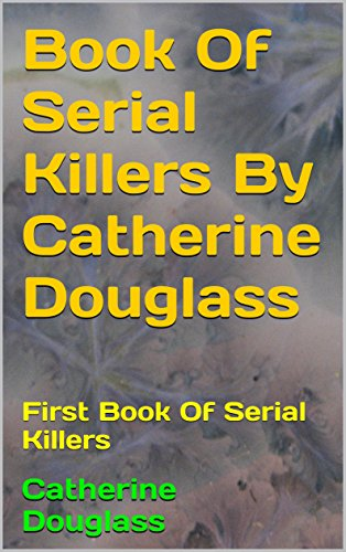 Book Of Serial Killers By Catherine Douglass