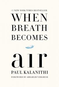 When Breath Becomes Air by Dr. Paul Kalanithi
