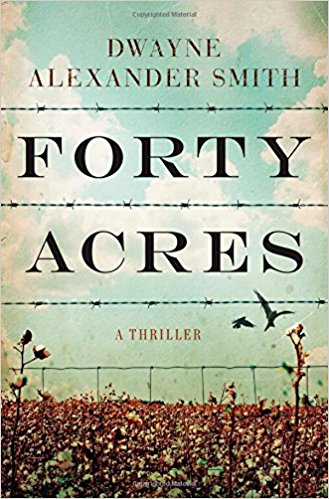 Forty Acres by Dwayne Alexander Smith Cover