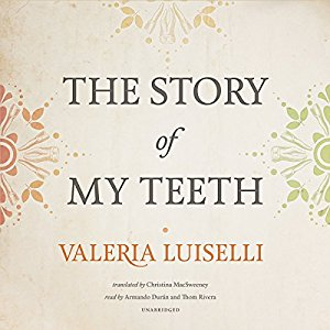 The Story of My Teeth by Valeria Luiselli Audiobook
