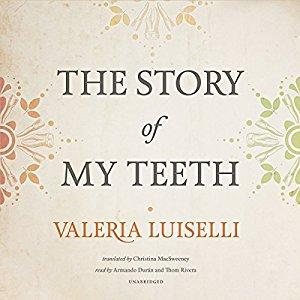 The Story of My Teeth by Valeria Luiselli Audiobook