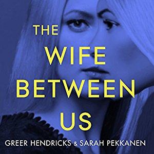 The Wife Between Us by Greer Hendricks and Sarah Pekkanen Audiobook