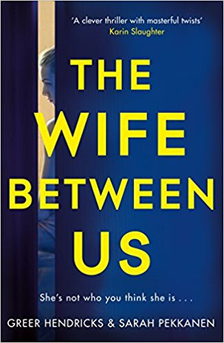 The Wife Between Us by Greer Hendricks and Sarah Pekkanen Paperback